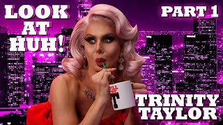 TRINITY TAYLOR on Look At Huh! - Part 1 | Hey Qween