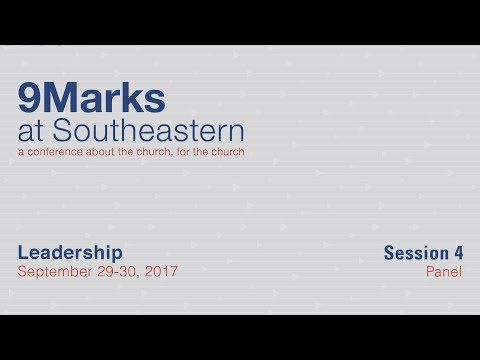 9Marks at Southeastern 2017 - Leadership: Session 4 Panel
