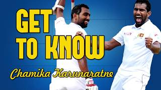 GET TO KNOW: Chamika Karunaratne