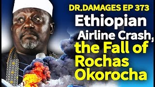 Dr. Damages 373: Ethiopian Airline Crash, the Fall of Rochas Okorocha