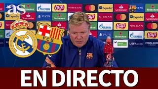 REAL MADRID - BARCELONA | EN DIRECTO Rueda de prensa de Koeman | Diario AS