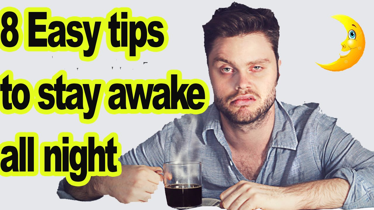 how to stay awake all night crazy tips to stay awake how to stay awake all night 8 crazy tips to stay awake