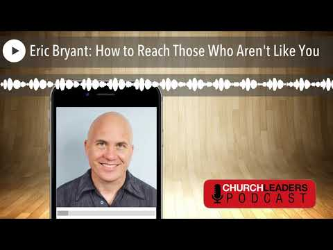 Eric Bryant: How to Reach Those Who Aren't Like You - YouTube