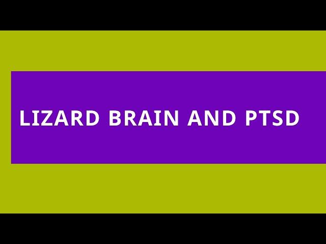 Audio Read: The Lizard Brain and PTSD