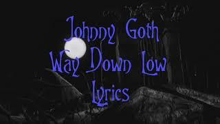 Way Down Low - Johnny Goth [lyrics]