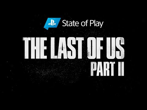 The Last Of Us Part II | State Of Play | PS4