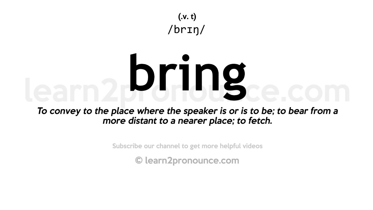 Pronunciation of Bring  Definition of Bring
