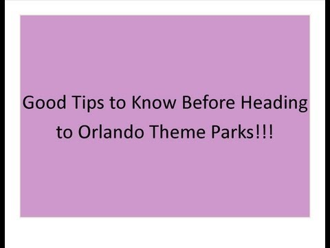 Good Tips to Know Before Going to Orlando Theme Parks!!!