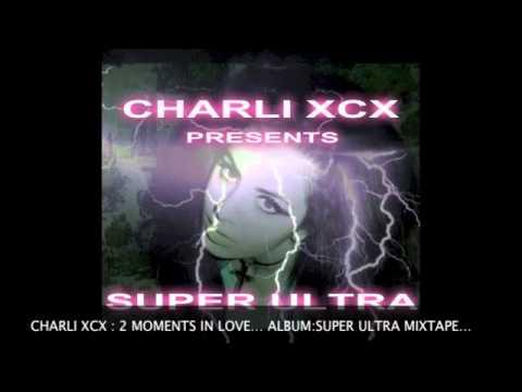 CHARLI XCX: 2 MOMENTS IN LOVE