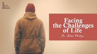 Facing the Challenges of Life - Dr. Bilal Philips