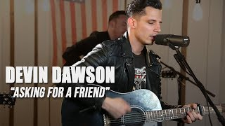"Devin Dawson, ""Asking For A Friend"""
