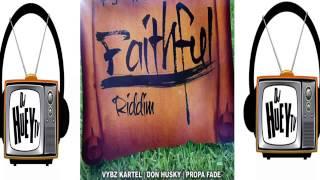 Faithful Riddim Mix {October 2014} Vybz Katel, Propa Fade, Don Husky @DJHUEYTV
