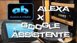 AB ÁUDIO E VÍDEO - ALEXA X GOOGLE ASSISTENTE