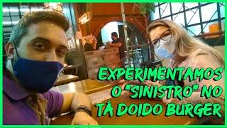 "EXPERIMENTAMOS O ""SINISTRO"" DO TÁ DOIDO BURGER"