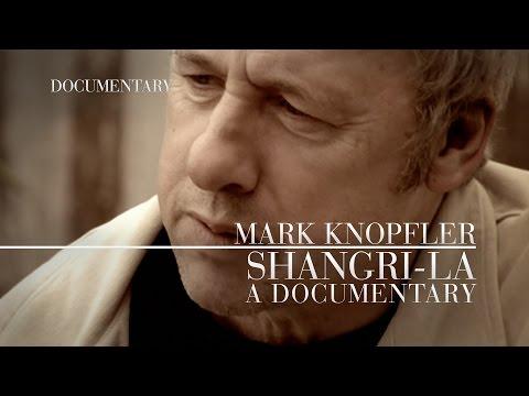Mark Knopfler - Shangri-La: A Documentary