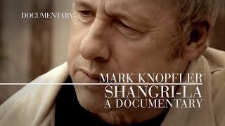 Mark Knopfler - Shangri-La (Official Documentary)