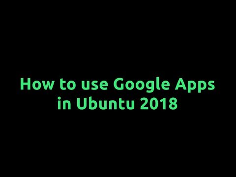 How to use Google Apps in Ubuntu 2018