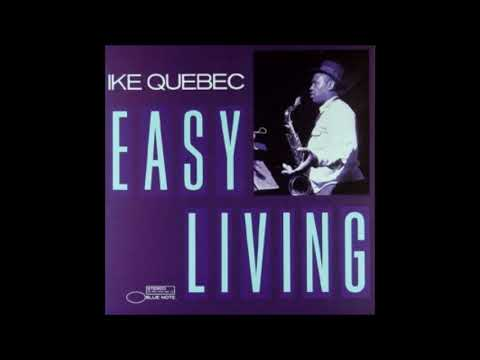 Ike Quebec  - Easy Living  ( Full Album )