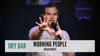 Morning People Are The Worst. Brian Moote