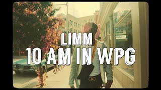 LiMM - 10 AM in WPG | (Official Video)