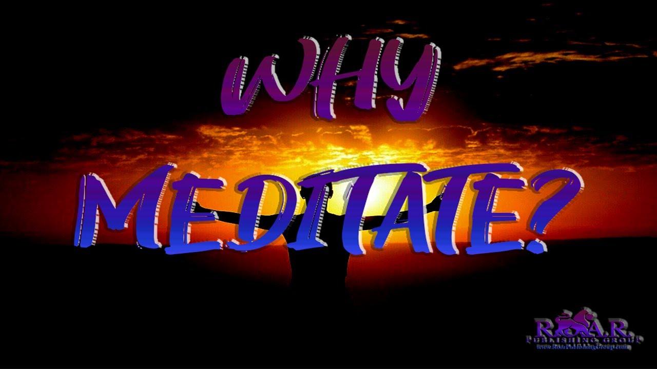 Why Meditate?  www.RoarInternationalGroup.com