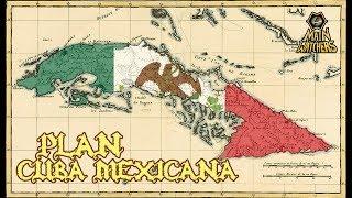 Los intentos de México de anexar Cuba
