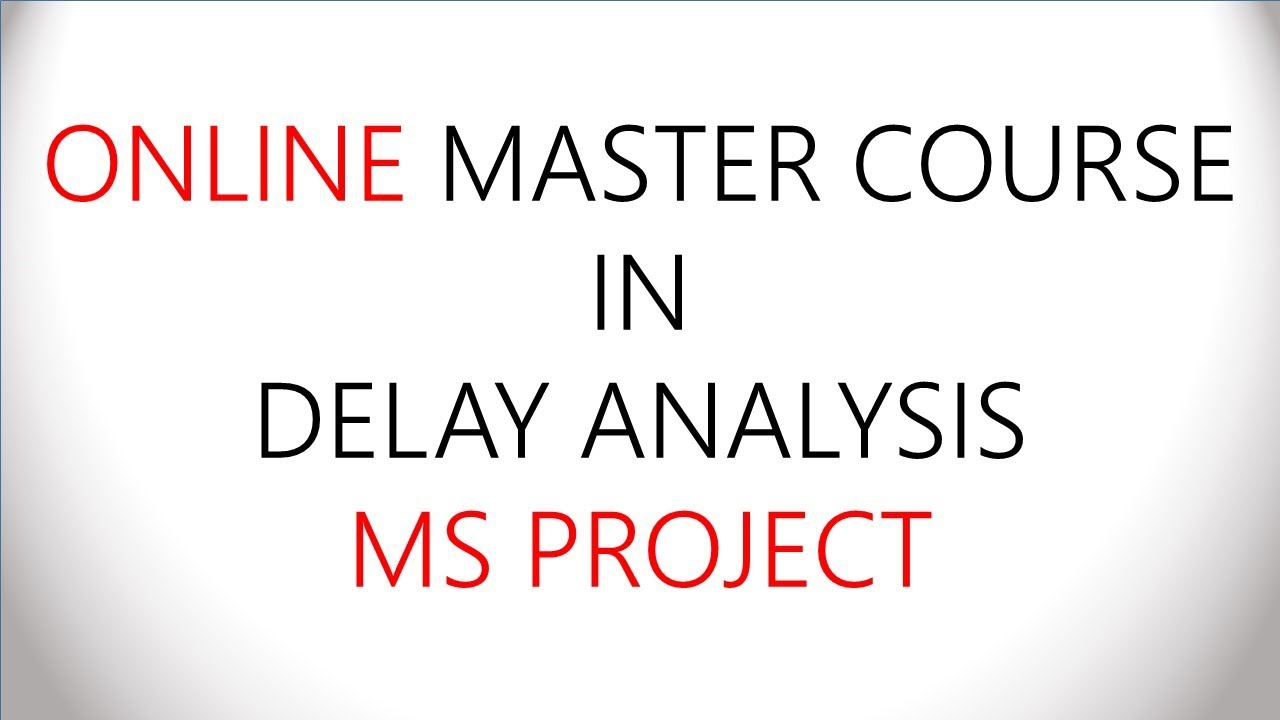 MS Project - Construction Forensic Schedule Delay Analysis