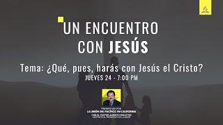 UN ENCUENTRO CON JESÚS - Tema #6 ¿Qué, pues, harás con Jesús el Cristo?