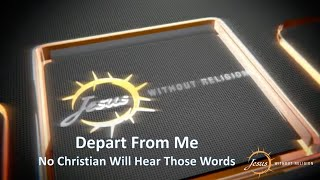 """""""Depart From Me, I never Knew You"""" It's Not About Works, or For Christians"""