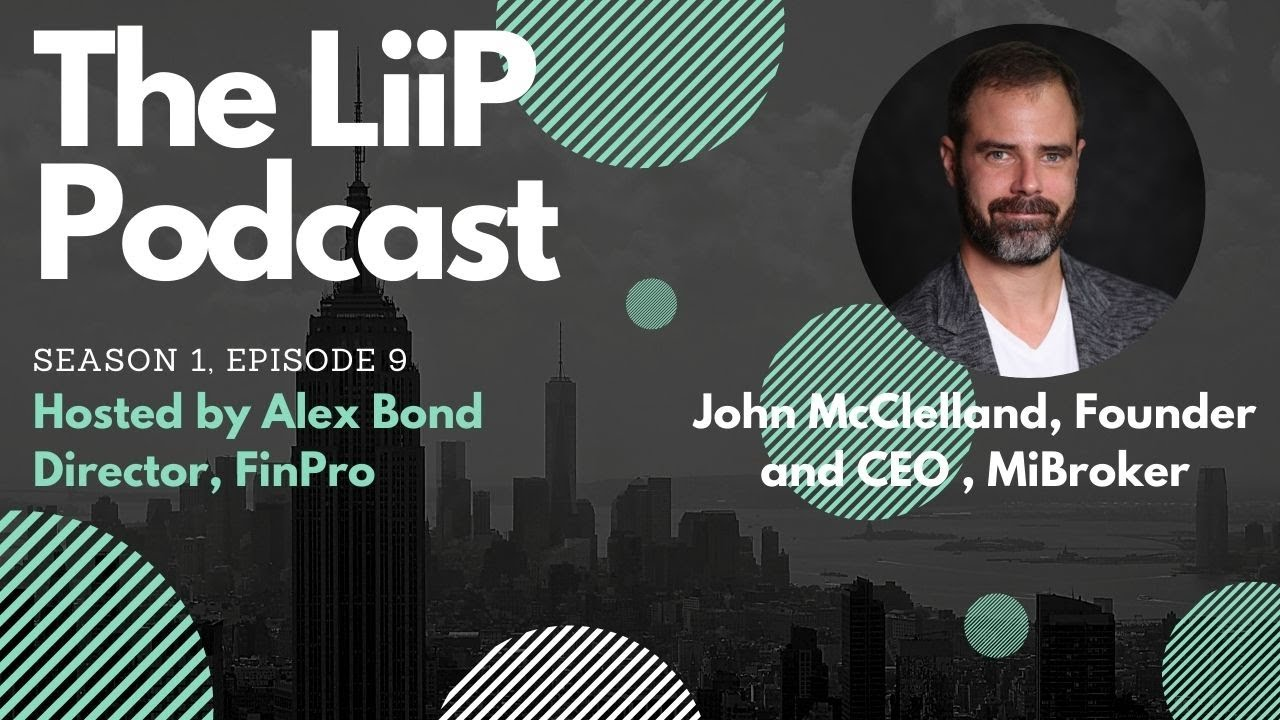 The LiiP Podcast : S1, Ep9, John McCllelland, CEO and Founder, MiBroker