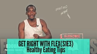 Get Right With Flex S1E3:  Healthy Without Dieting  Top 13 Tips