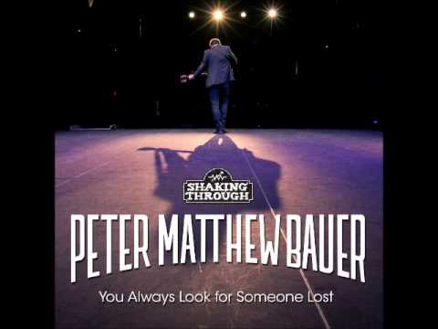Peter Matthew Bauer - You Always Look For Someone Lost | Shaking Through (Song Stream)