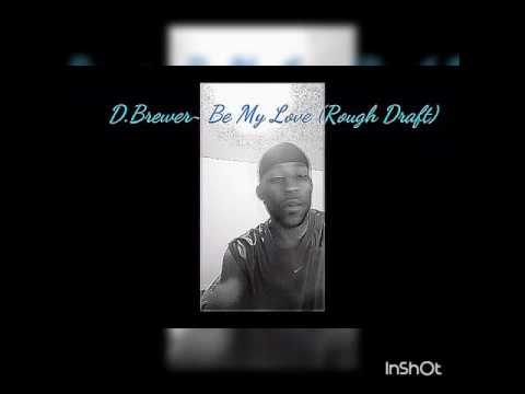 "D.Brewer~ ""Be My Love"" (Preview/Rough Draft)"