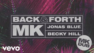 MK, Jonas Blue, Becky Hill - Back & Forth (MK Dub) (Audio)
