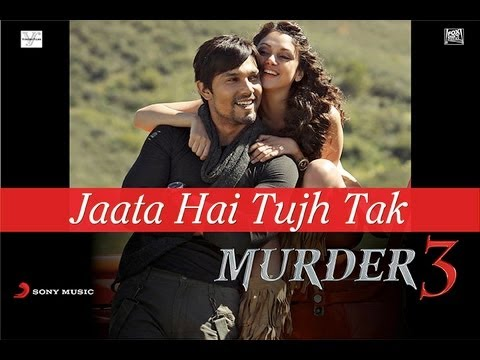 Jaata Hai Tujh Tak - Murder 3 Official New HD Full Song Video Feat. Randeep Hooda & Aditi Rao Hydari