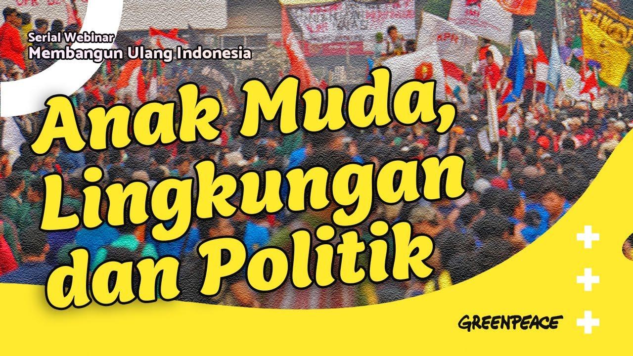 """Diskusi Seri Membangun Ulang Indonesia """"Anak Muda, Politik, dan Lingkungan"""""""