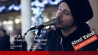 "Download Video Goo Goo Dolls - ""Iris"" Cover Luca London, Street Talent, London Street Music /Busking/Secret Busker MP3 3GP MP4"
