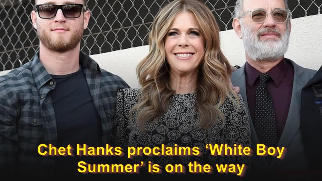 Chet Hanks proclaims 'White Boy Summer' is on the way