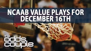 NCAA Basketball Picks | The Odds Couple | Dec 16th Value Plays