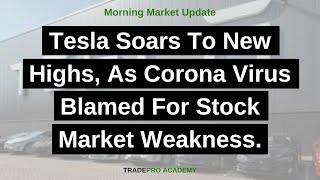 Tesla Soars To New Highs, As Corona Virus Blamed For Stock Market Weakness.