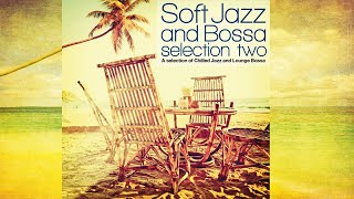 Top Acid Jazz, Lounge and Bossa - Soft Jazz and Bossa Selection Two (Chilled Jazz and Lounge Bossa)