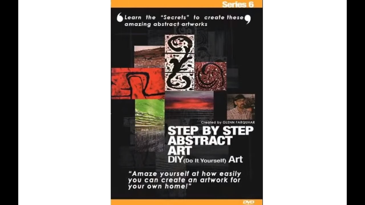 step by step abstract art dvd series 6 by glenn farquhar video by youtube. Black Bedroom Furniture Sets. Home Design Ideas