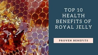 Top 10 Health Benefits of Royal Jelly