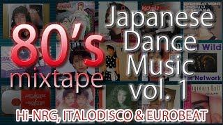 80's Japanese Dance Music Mixtape Vol.1: Italo Disco, Hi-NRG & Eurobeat.