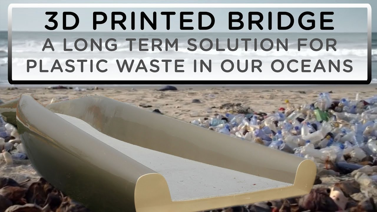 A Long Term Solution For Plastic Waste - 3D Printed Bridge