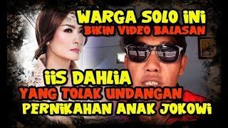 Video Warga Solo Bikin Video Balasan untuk Iis Dahlia yang TOLAK Undangan Presiden Jokowi download MP3, 3GP, MP4, WEBM, AVI, FLV Mei 2018