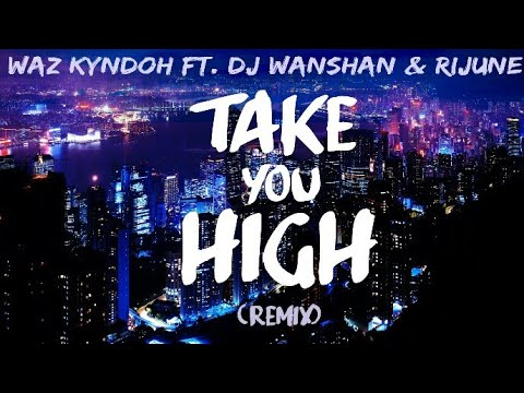 Take You High (Remix) | Waz Kyndoh ft. DJ Wanshan & Rijune