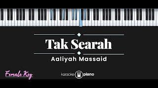 Tak Searah - Aaliyah Massaid (KARAOKE PIANO - FEMALE KEY)