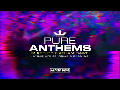 Pure Anthems - Mixed By Nathan Dawe - UK Rap, House, Grime & Bassline