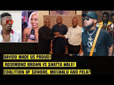 Davido Made Us Proud! Rosemond Brown Vs Shatta Wale! Coalition Of Sowore, Moghalu And Fela?